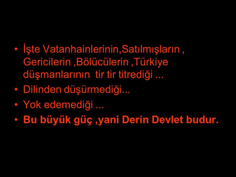 •İşte Vatanhainlerinin,Satılmışların, Gericilerin,Bölücülerin,Türkiye düşmanlarının tir tir titrediği... •Dilinden düşürmediği... •Yok edemediği... •B