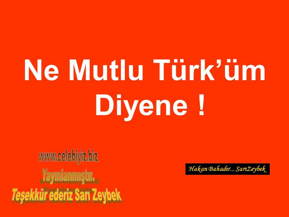 Ne Mutlu Türk'üm Diyene ! Hakan Bahadır... SarıZeybek