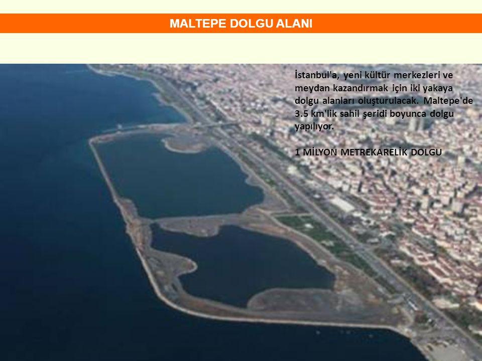 Cumhuriyet Halk Partisi MALTEPE DOLGU ALANI İstanbul a, yeni kültür merkezleri ve meydan kazandırmak için iki yakaya dolgu alanları oluşturulacak.
