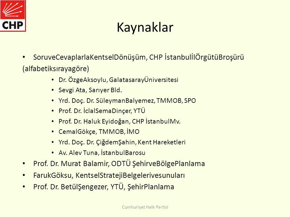 Kaynaklar • SoruveCevaplarlaKentselDönüşüm, CHP İstanbulİlÖrgütüBroşürü (alfabetiksırayagöre) • Dr.