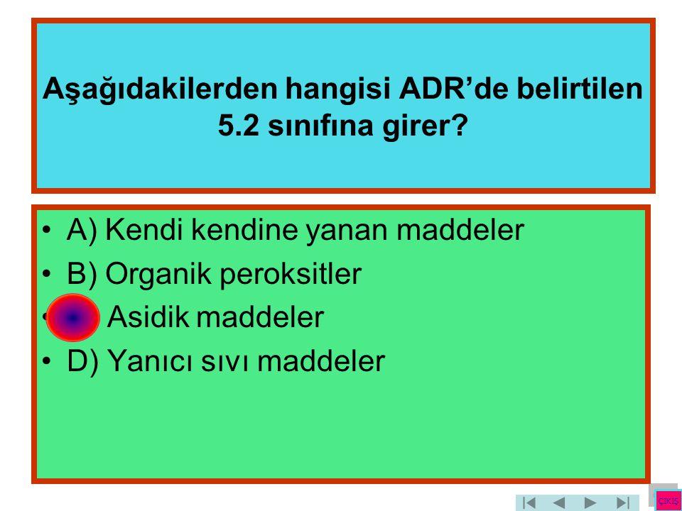 Aşağıdakilerden hangisi ADR'de belirtilen 5.2 sınıfına girer? •A) Kendi kendine yanan maddeler •B) Organik peroksitler •C) Asidik maddeler •D) Yanıcı