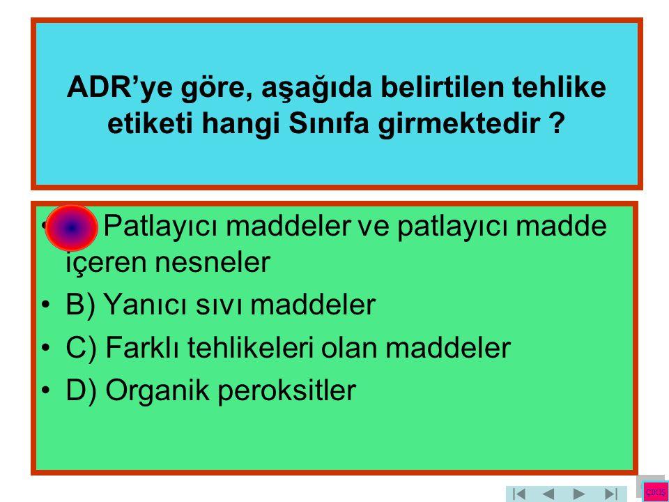 ADR'ye göre, aşağıda belirtilen tehlike etiketi hangi Sınıfa girmektedir ? •A) Patlayıcı maddeler ve patlayıcı madde içeren nesneler •B) Yanıcı sıvı m