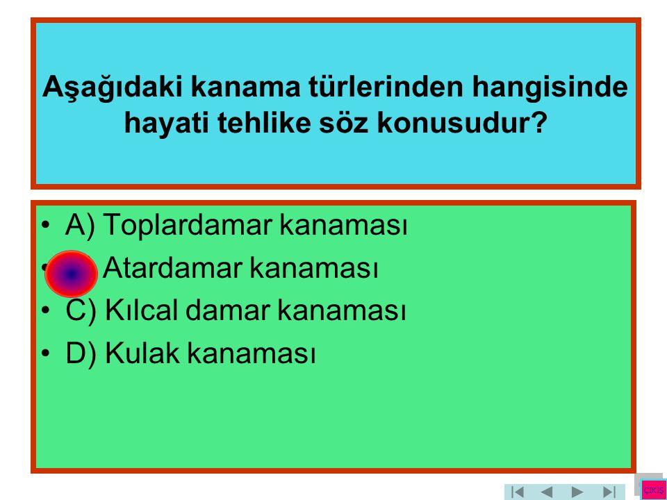 Aşağıdaki kanama türlerinden hangisinde hayati tehlike söz konusudur? •A) Toplardamar kanaması •B) Atardamar kanaması •C) Kılcal damar kanaması •D) Ku