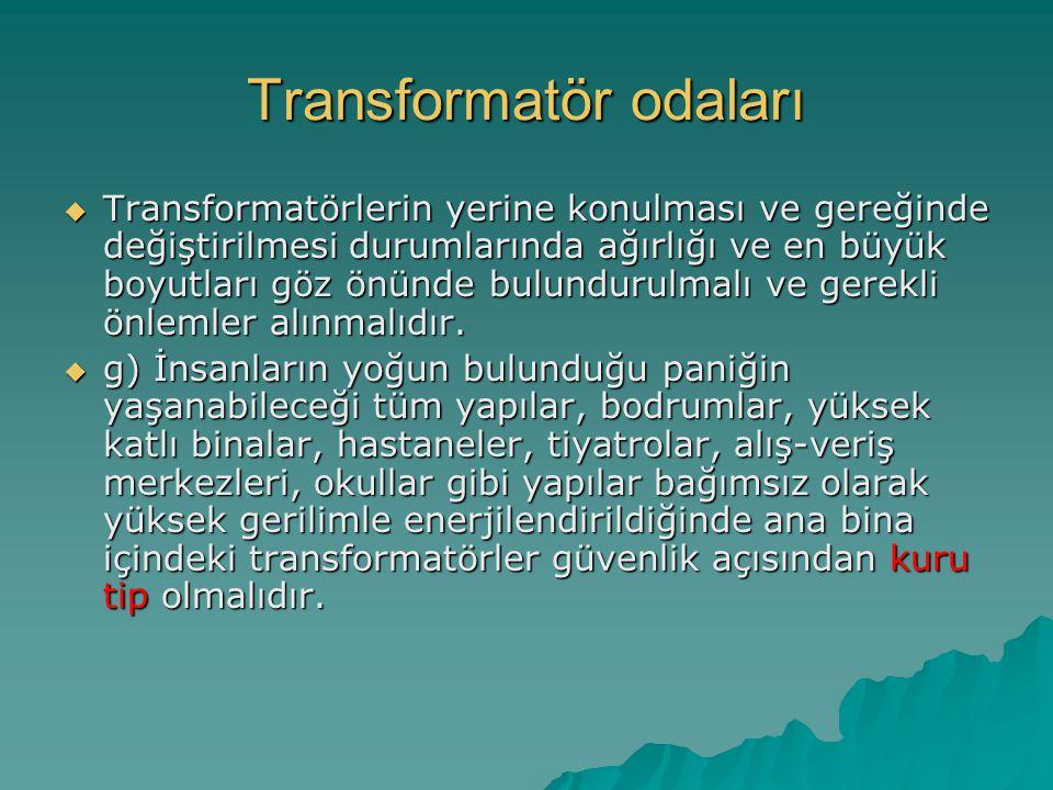 Transformatör odaları  Transformatörlerin yerine konulması ve gereğinde değiştirilmesi durumlarında ağırlığı ve en büyük boyutları göz önünde bulundu
