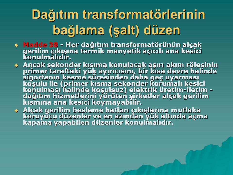 Dağıtım transformatörlerinin bağlama (şalt) düzen Dağıtım transformatörlerinin bağlama (şalt) düzen  Madde 38 - Her dağıtım transformatörünün alçak g