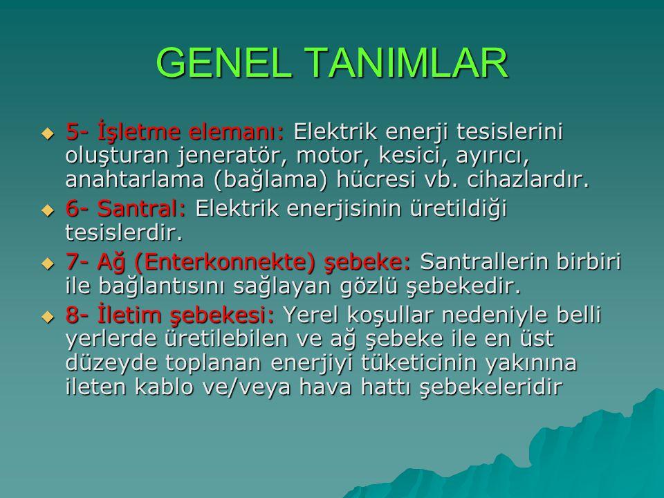 GENEL TANIMLAR  5- İşletme elemanı: Elektrik enerji tesislerini oluşturan jeneratör, motor, kesici, ayırıcı, anahtarlama (bağlama) hücresi vb. cihazl
