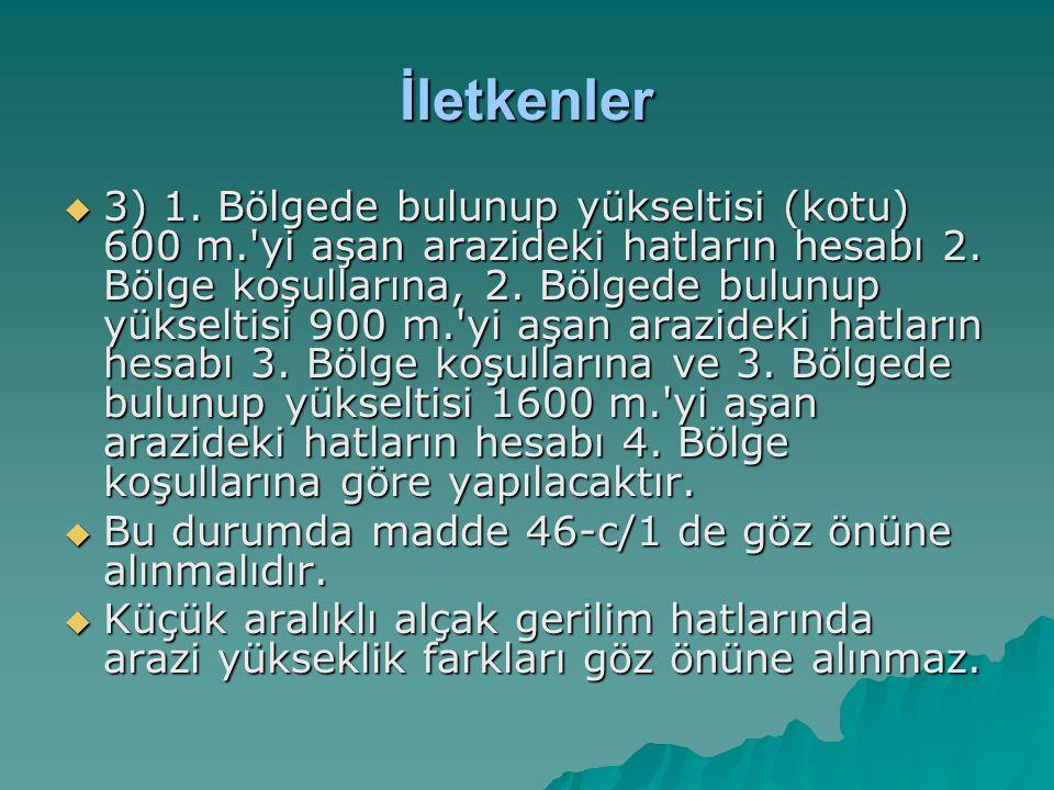 İletkenler  3) 1. Bölgede bulunup yükseltisi (kotu) 600 m.'yi aşan arazideki hatların hesabı 2. Bölge koşullarına, 2. Bölgede bulunup yükseltisi 900