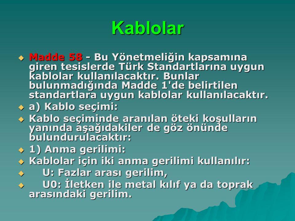 Kablolar  Madde 58 - Bu Yönetmeliğin kapsamına giren tesislerde Türk Standartlarına uygun kablolar kullanılacaktır. Bunlar bulunmadığında Madde 1'de