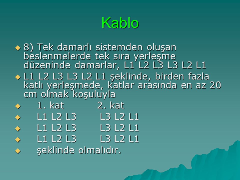 Kablo  8) Tek damarlı sistemden oluşan beslenmelerde tek sıra yerleşme düzeninde damarlar, L1 L2 L3 L3 L2 L1  L1 L2 L3 L3 L2 L1 şeklinde, birden faz