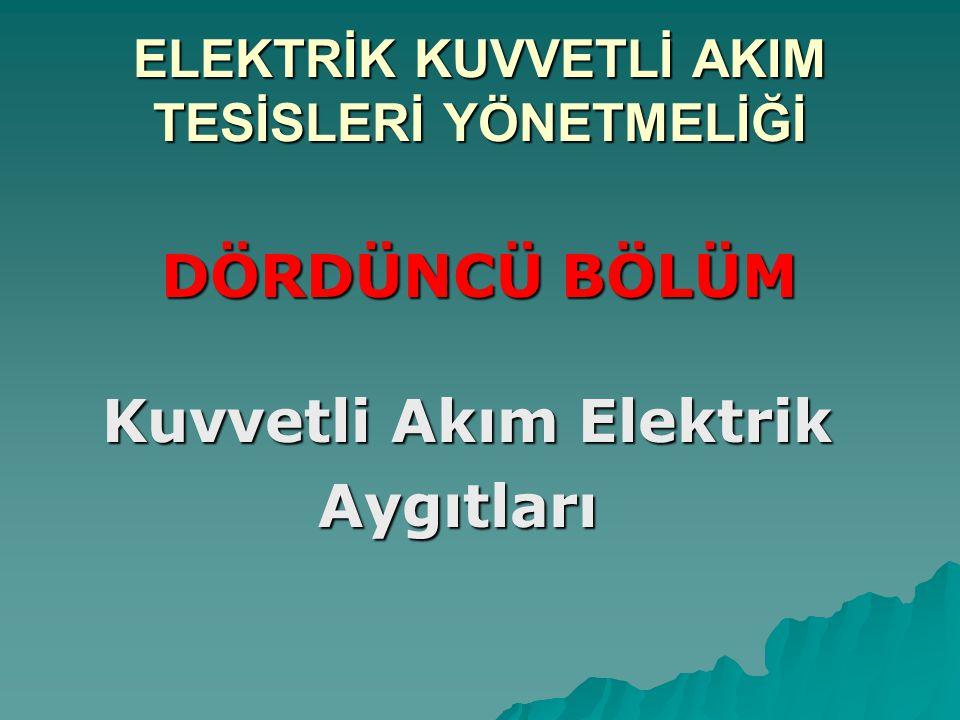 ELEKTRİK KUVVETLİ AKIM TESİSLERİ YÖNETMELİĞİ DÖRDÜNCÜ BÖLÜM DÖRDÜNCÜ BÖLÜM Kuvvetli Akım Elektrik Kuvvetli Akım Elektrik Aygıtları Aygıtları