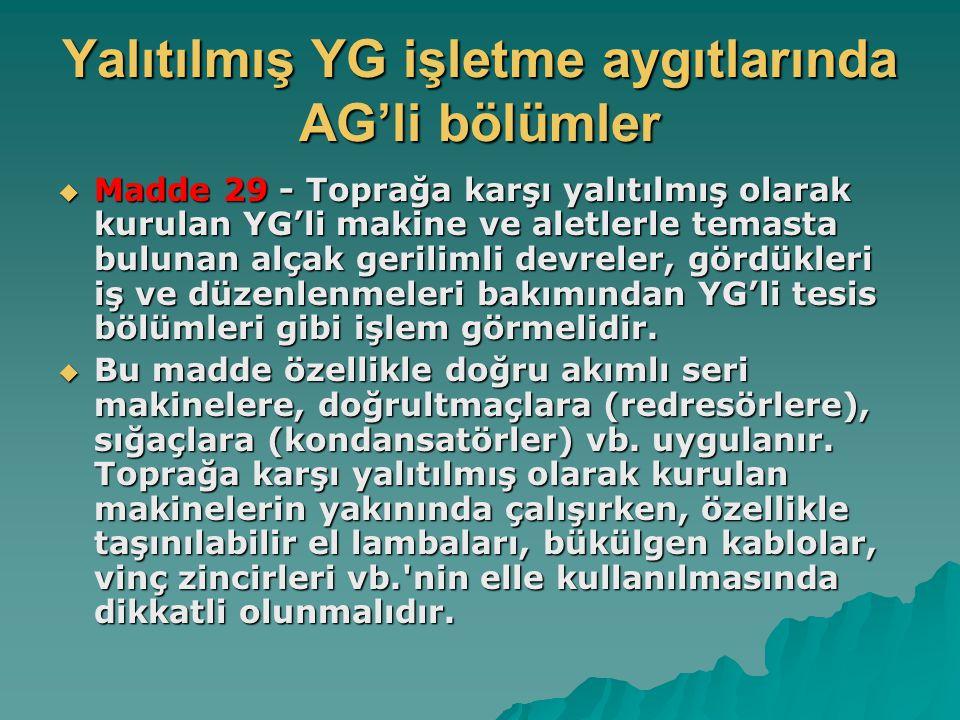 Yalıtılmış YG işletme aygıtlarında AG'li bölümler  Madde 29 - Toprağa karşı yalıtılmış olarak kurulan YG'li makine ve aletlerle temasta bulunan alçak
