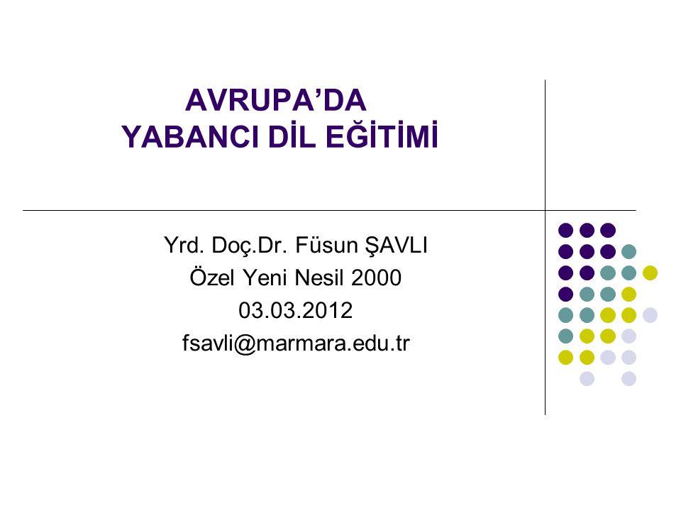 AVRUPA'DA YABANCI DİL EĞİTİMİ Yrd. Doç.Dr. Füsun ŞAVLI Özel Yeni Nesil 2000 03.03.2012 fsavli@marmara.edu.tr