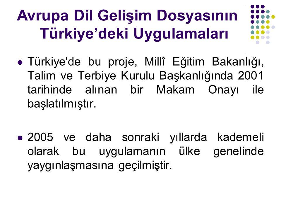Avrupa Dil Gelişim Dosyasının Türkiye'deki Uygulamaları  Türkiye'de bu proje, Millî Eğitim Bakanlığı, Talim ve Terbiye Kurulu Başkanlığında 2001 tari