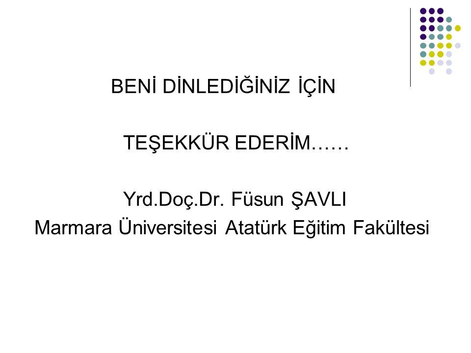 BENİ DİNLEDİĞİNİZ İÇİN TEŞEKKÜR EDERİM…… Yrd.Doç.Dr. Füsun ŞAVLI Marmara Üniversitesi Atatürk Eğitim Fakültesi