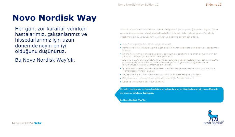 Novo Nordisk Way Edition 12Slide no 12 Novo Nordisk Way Her gün, zor kararlar verirken hastalarımız, çalışanlarımız ve hissedarlarımız için uzun dönem