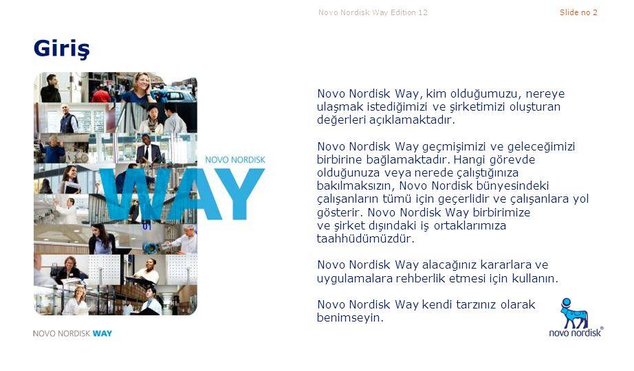 Novo Nordisk Way Edition 12Slide no 2 Giriş Novo Nordisk Way, kim olduğumuzu, nereye ulaşmak istediğimizi ve şirketimizi oluşturan değerleri açıklamak