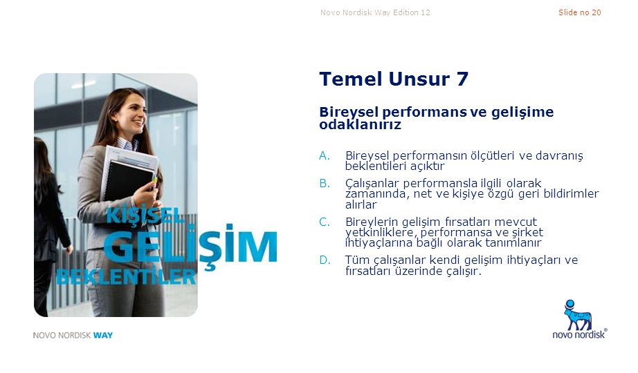 Novo Nordisk Way Edition 12Slide no 20 Temel Unsur 7 Bireysel performans ve gelişime odaklanırız A.Bireysel performansın ölçütleri ve davranış beklent
