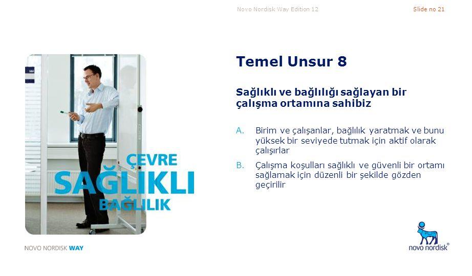 Novo Nordisk Way Edition 12Slide no 21 Temel Unsur 8 Sağlıklı ve bağlılığı sağlayan bir çalışma ortamına sahibiz A.Birim ve çalışanlar, bağlılık yarat