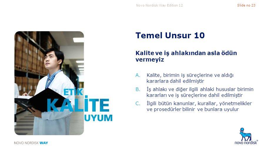 Novo Nordisk Way Edition 12Slide no 23 Temel Unsur 10 Kalite ve iş ahlakından asla ödün vermeyiz A.Kalite, birimin iş süreçlerine ve aldığı kararlara