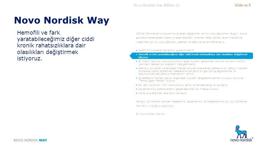 Novo Nordisk Way Edition 12Slide no 6 Novo Nordisk Way En önemli katkımız, yenilikçi biyolojik ilaçları bulmak, geliştirmek ve onları dünyanın dört bir yanındaki hastalar için erişilebilir hale getirmektir.