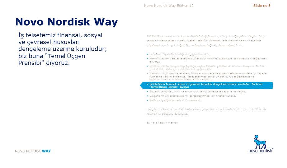 """Novo Nordisk Way Edition 12Slide no 8 Novo Nordisk Way İş felsefemiz finansal, sosyal ve çevresel hususları dengeleme üzerine kuruludur; biz buna """"Tem"""