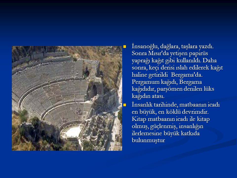  İnsanoğlu, dağlara, taşlara yazdı.Sonra Mısır da yetişen papirüs yaprağı kağıt gibi kullanıldı.
