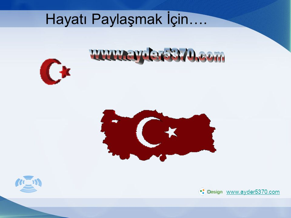 1 Hayatı Paylaşmak İçin…. www.ayder5370.com