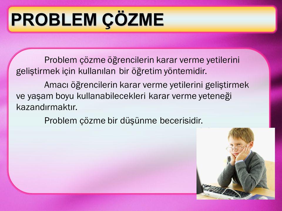 Problem çözme öğrencilerin karar verme yetilerini geliştirmek için kullanılan bir öğretim yöntemidir. Amacı öğrencilerin karar verme yetilerini gelişt