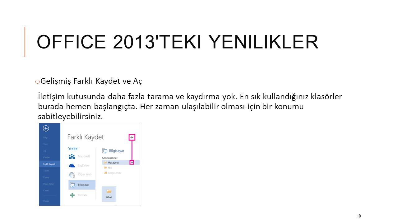 OFFICE 2013'TEKI YENILIKLER o Başlamak için daha fazla seçenek Boş dosyaya bakmak yerine, artık son kullanılan dosya veya sık kullanılan şablon arasın