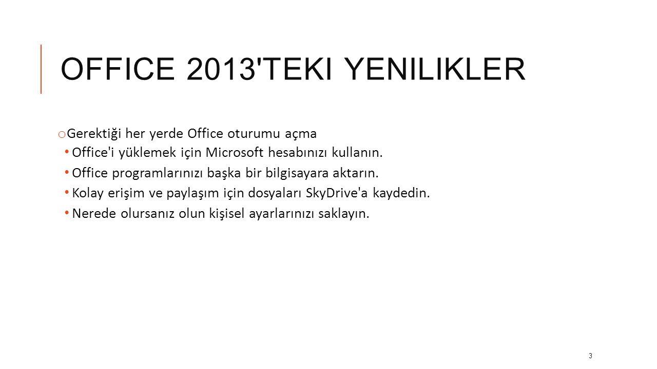 OFFICE 2013'TEKI YENILIKLER o Microsoft Office'i açtığınızda ilk gördüğünüz temiz ve yeni bir görünümdür. Ancak, büyük zaman tasarrufu sağlayan bazı y