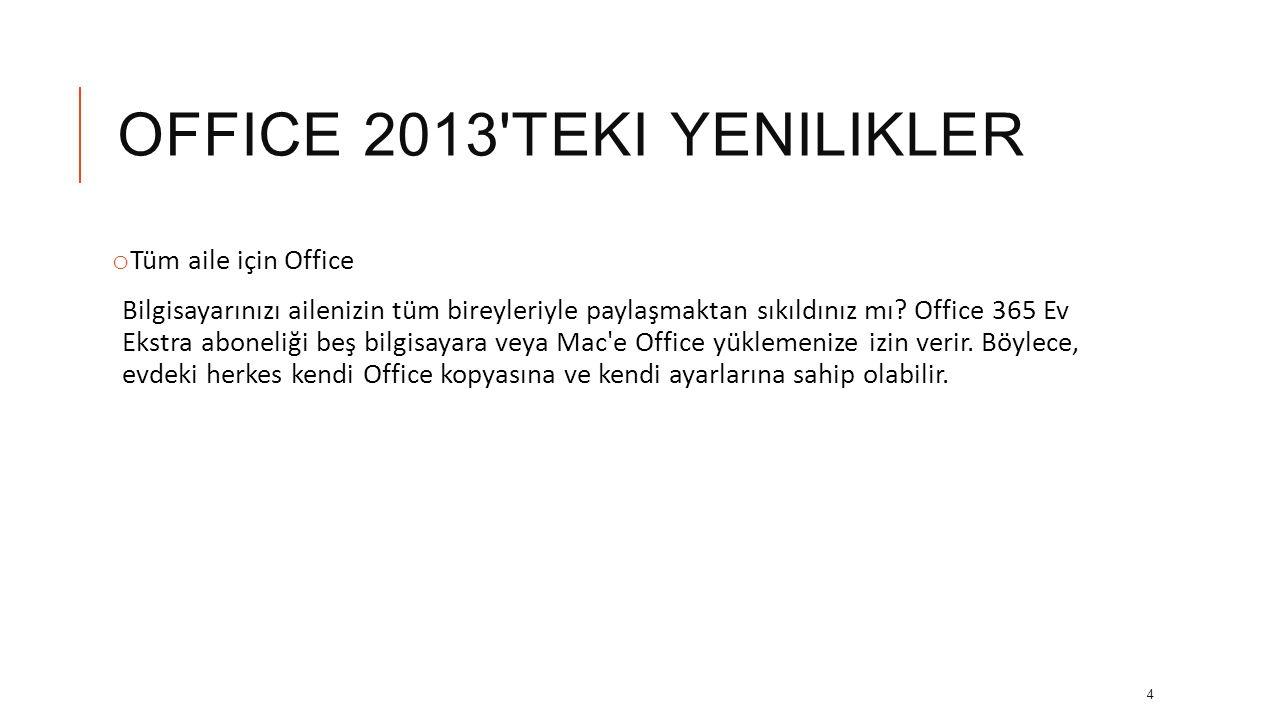 OFFICE 2013'TEKI YENILIKLER o Gerektiği her yerde Office oturumu açma • Office'i yüklemek için Microsoft hesabınızı kullanın. • Office programlarınızı