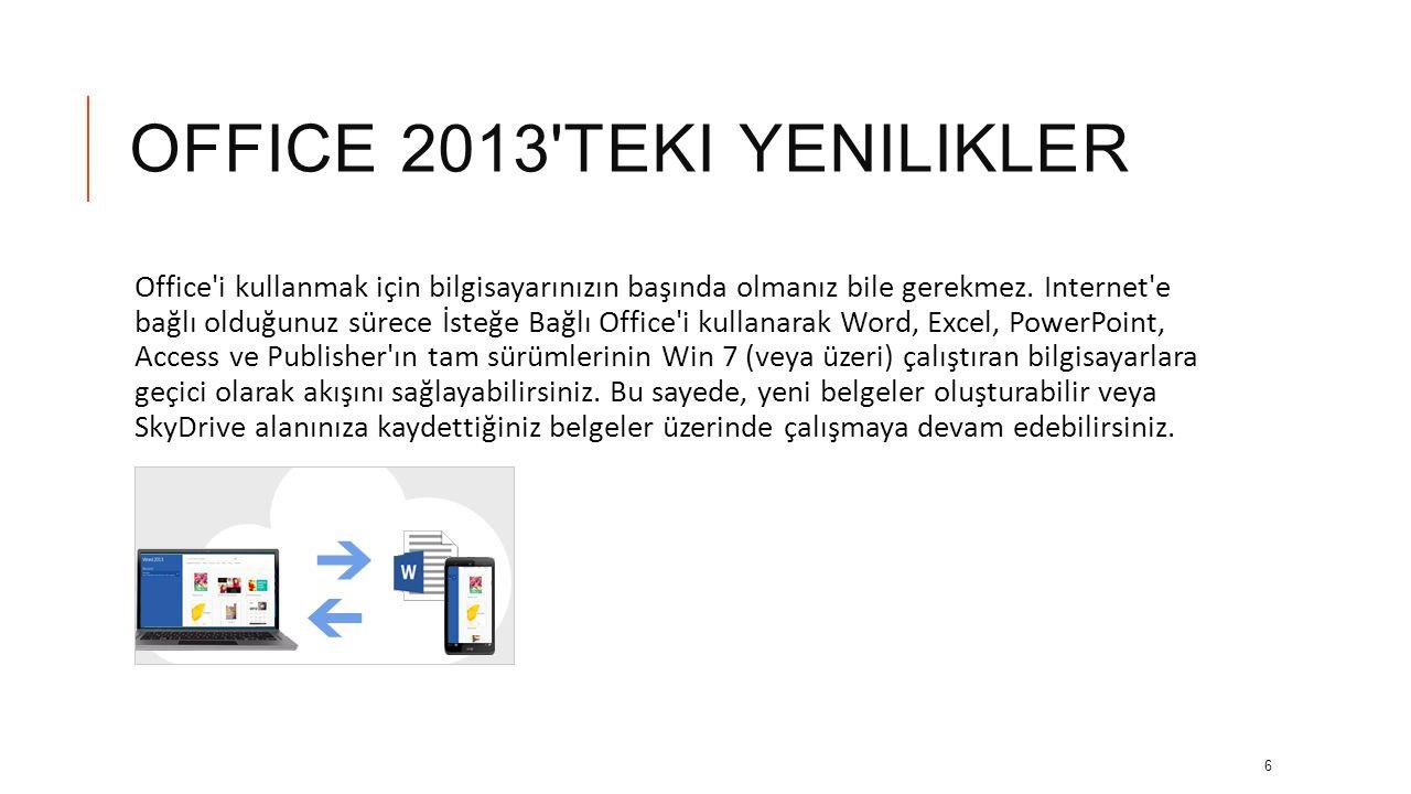 OFFICE 2013'TEKI YENILIKLER Güncelleştirmelerin otomatik yapılması sayesinde her zaman en yeni sürüme sahip olursunuz. Fazladan 20 GB SkyDrive depolam