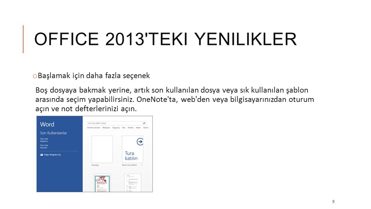 OFFICE 2013'TEKI YENILIKLER o Paylaşılan toplantılar Çevrimiçi toplantılara katılın ve PowerPoint slaytlarını, Word belgelerini, Excel elektronik tabl