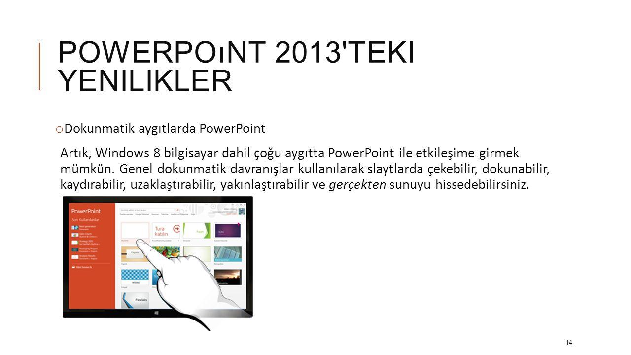 POWERPOıNT 2013 TEKI YENILIKLER o Renk eşleştirme için yeni renk damlalığı Ekrandaki bir nesneden tam rengi yakalayıp herhangi bir şekle uygulayın.