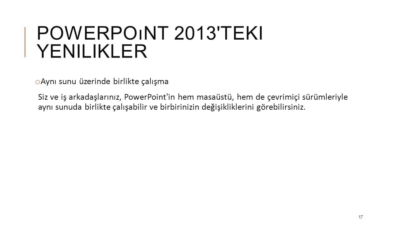 POWERPOıNT 2013'TEKI YENILIKLER o Açıklamalar Şimdi, PowerPoint'te yeni yorumlar bölmesiyle görüşlerinizi bildirebilirsiniz. Açıklamaları ve değişikli