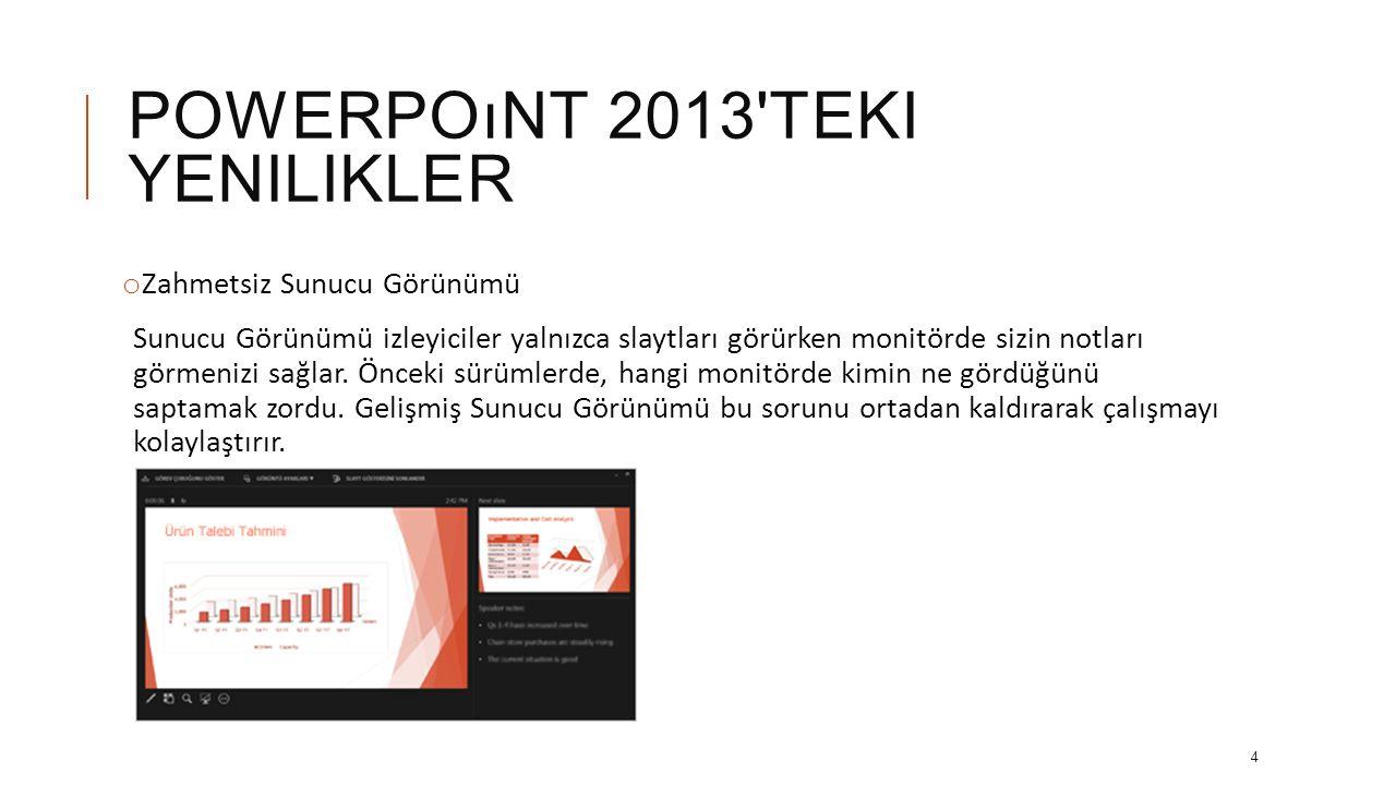 POWERPOıNT 2013 TEKI YENILIKLER o Başlamak için daha fazla seçenek Boş bir sunuyla açmak yerine şablon, tema, son sunu, çok da yeni olmayan sunu veya boş bir tane kullanarak, PowerPoint 2013 bir sonraki sununuzu başlatmanız için pek çok yol sunuyor.