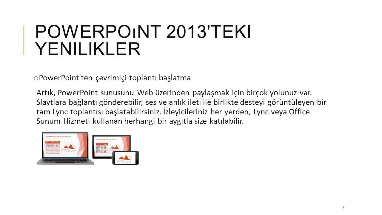 POWERPOıNT 2013 TEKI YENILIKLER o Geniş ekran dostu Dünyanın büyük bir çoğunluğu TV ve videolarda geniş ekran ve HD biçimlerini kullanma eğiliminde, elbette PowerPoint de buna uygun.