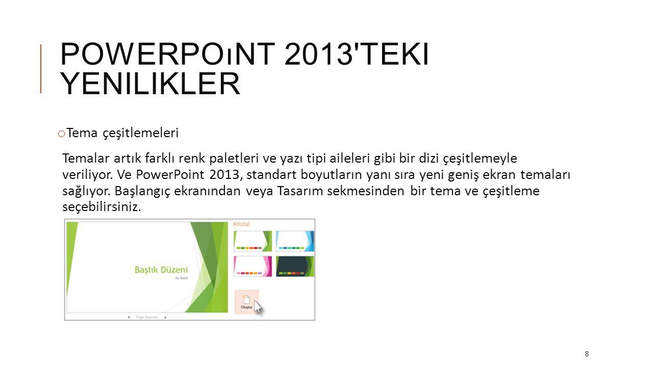 POWERPOıNT 2013'TEKI YENILIKLER o PowerPoint'ten çevrimiçi toplantı başlatma Artık, PowerPoint sunusunu Web üzerinden paylaşmak için birçok yolunuz va