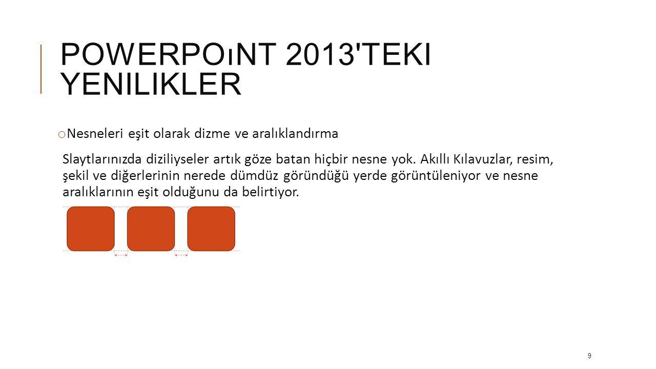 POWERPOıNT 2013 TEKI YENILIKLER o Tema çeşitlemeleri Temalar artık farklı renk paletleri ve yazı tipi aileleri gibi bir dizi çeşitlemeyle veriliyor.