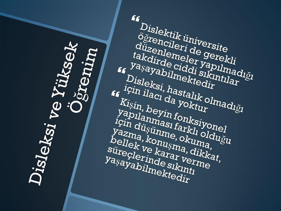 Disleksi ve Yüksek Ö ğ renim  Dislektik üniversite ö ğ rencileri de gerekli düzenlemeler yapılmadı ğ ı takdirde ciddi sıkıntılar ya ş ayabilmektedir