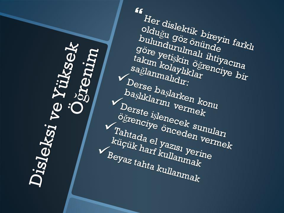 Disleksi ve Yüksek Ö ğ renim  Her dislektik bireyin farklı oldu ğ u göz önünde bulundurulmalı ihtiyacına göre yeti ş kin ö ğ renciye bir takım kolayl