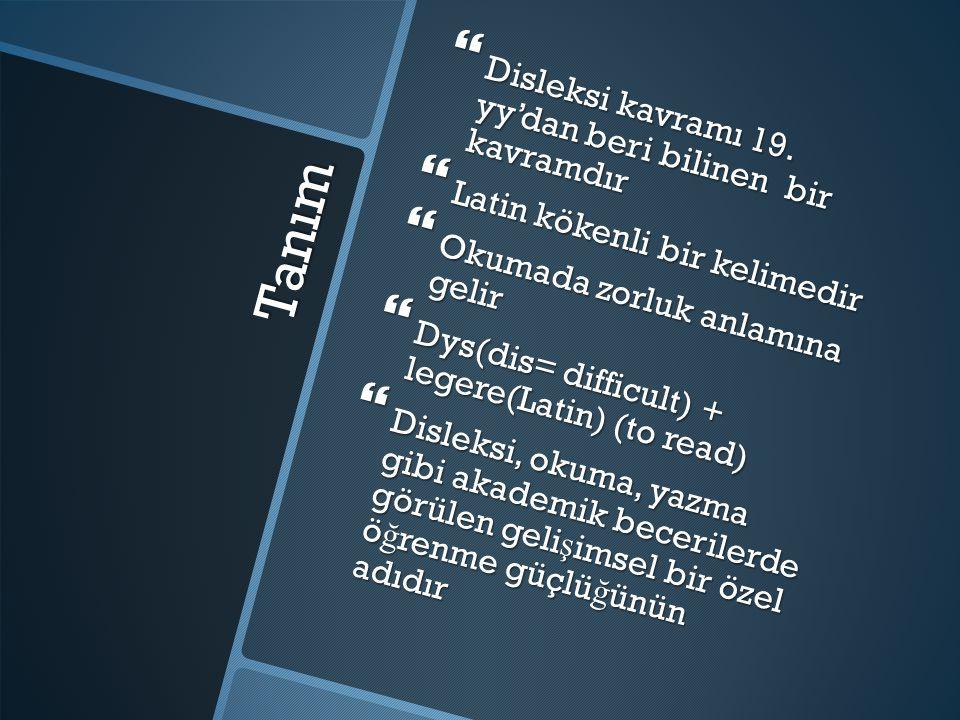 Tanım  Disleksi kavramı 19. yy'dan beri bilinen bir kavramdır  Latin kökenli bir kelimedir  Okumada zorluk anlamına gelir  Dys(dis= difficult) + l
