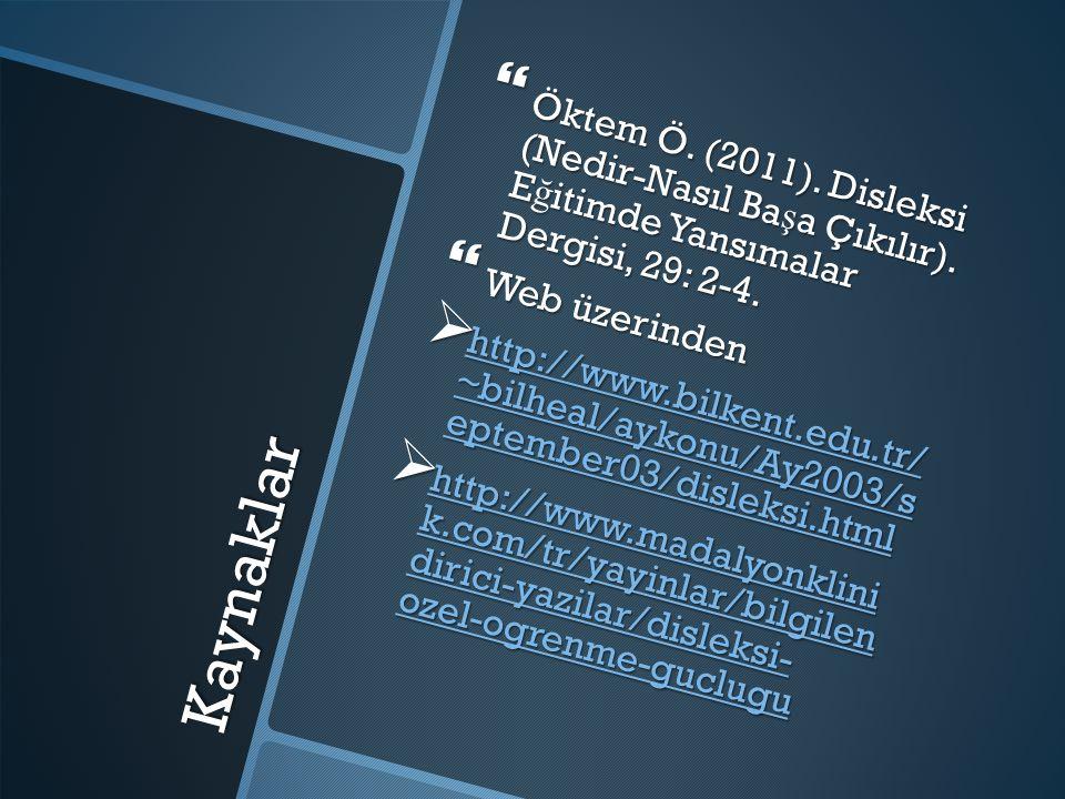 Kaynaklar  Öktem Ö. (2011). Disleksi (Nedir-Nasıl Ba ş a Çıkılır). E ğ itimde Yansımalar Dergisi, 29: 2-4.  Web üzerinden  http://www.bilkent.edu.t