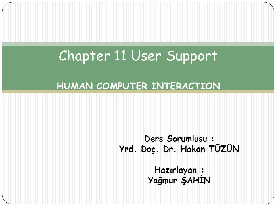 Contents • Kullanıcı Desteği • Kullanıcı Desteği Yaklaşımları • İdeal Yardım Sistemi Gereksinimleri • Uyarlanabilir Yardım Sistemleri • Kullanıcı Modelleme • Alan ve Görev Modelleme • Bilginin Gösterilme Teknikleri • Kullanıcı Desteği Tasarımı