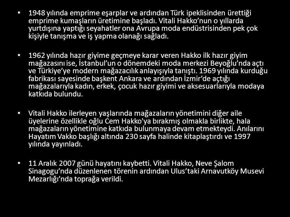 • 1948 yılında emprime eşarplar ve ardından Türk ipeklisinden ürettiği emprime kumaşların üretimine başladı. Vitali Hakko'nun o yıllarda yurtdışına ya