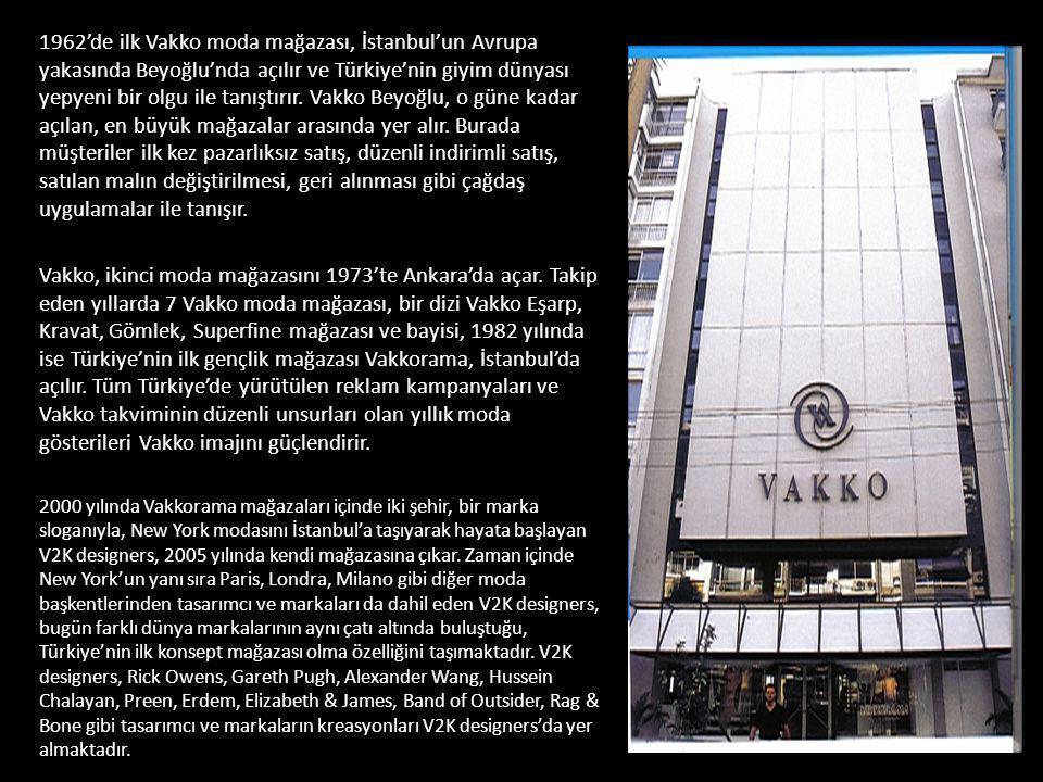 1962'de ilk Vakko moda mağazası, İstanbul'un Avrupa yakasında Beyoğlu'nda açılır ve Türkiye'nin giyim dünyası yepyeni bir olgu ile tanıştırır. Vakko B