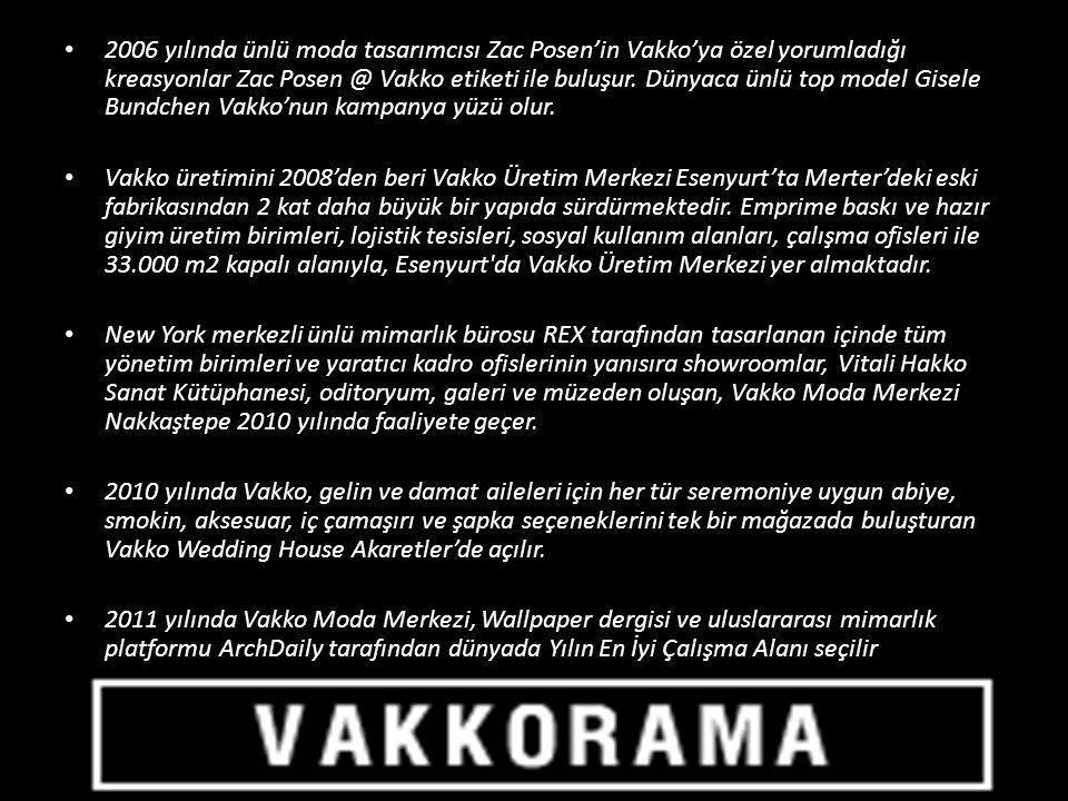 • 2006 yılında ünlü moda tasarımcısı Zac Posen'in Vakko'ya özel yorumladığı kreasyonlar Zac Posen @ Vakko etiketi ile buluşur. Dünyaca ünlü top model