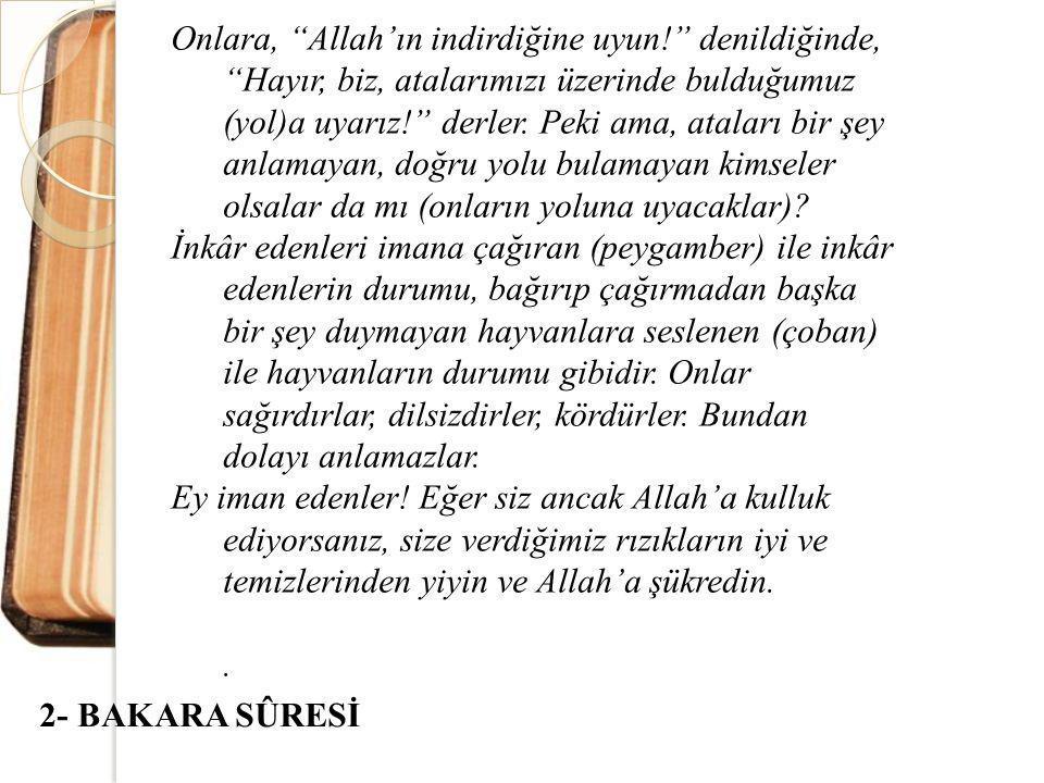 """Onlara, """"Allah'ın indirdiğine uyun!"""" denildiğinde, """"Hayır, biz, atalarımızı üzerinde bulduğumuz (yol)a uyarız!"""" derler. Peki ama, ataları bir şey anla"""