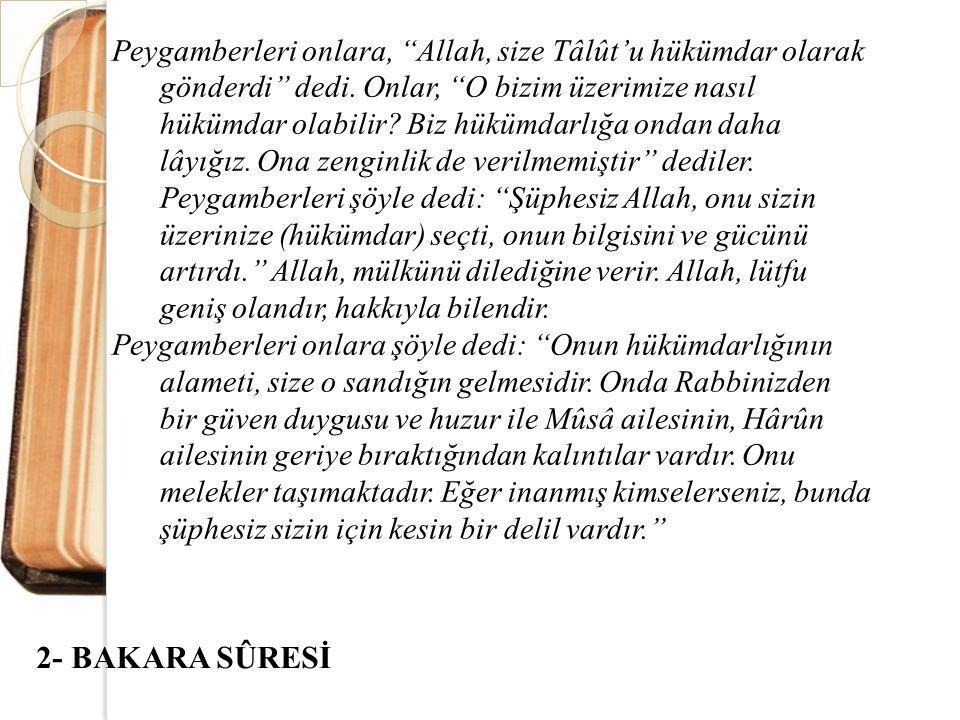"""Peygamberleri onlara, """"Allah, size Tâlût'u hükümdar olarak gönderdi"""" dedi. Onlar, """"O bizim üzerimize nasıl hükümdar olabilir? Biz hükümdarlığa ondan d"""