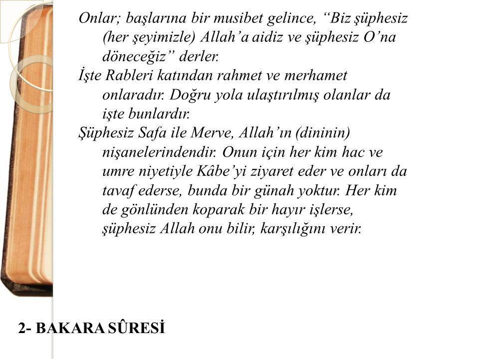 """Onlar; başlarına bir musibet gelince, """"Biz şüphesiz (her şeyimizle) Allah'a aidiz ve şüphesiz O'na döneceğiz"""" derler. İşte Rableri katından rahmet ve"""